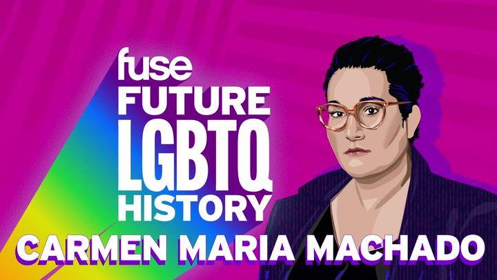 Future LGBTQ History Carmen Maria Machado